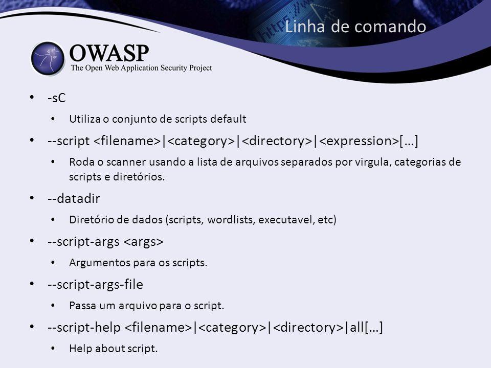 Linha de comando -sC. Utiliza o conjunto de scripts default. --script <filename>|<category>|<directory>|<expression>[…]